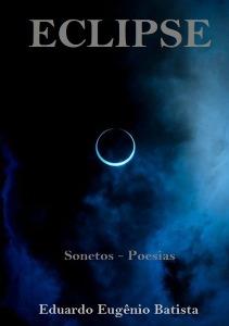 """Primeiro soneto do meu 4º livro """"Eclipse""""   EU ÁGUA, FLORES, NUVENS, VAGA-LUMES, AMOR E ESTRELAS"""